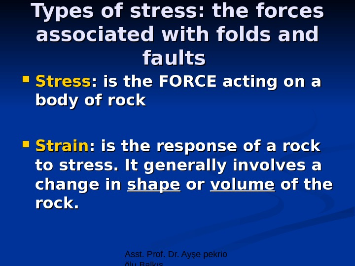 Asst. Prof. Dr. Ayşe pekrio ğlu Balkıs. Types of stress: the forces associated with folds