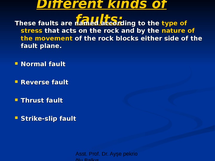 Asst. Prof. Dr. Ayşe pekrio ğlu Balkıs. Different kinds of faults: These faults are named
