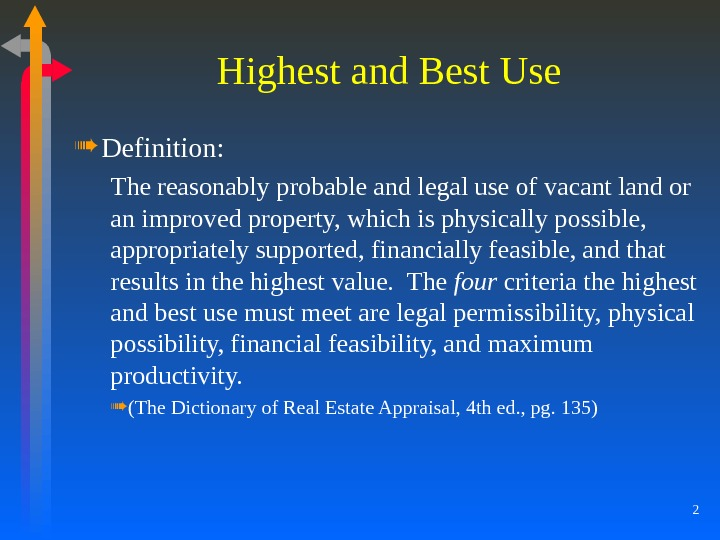 2 Highest and Best Use Definition: The reasonably probable and legal use of vacant land or