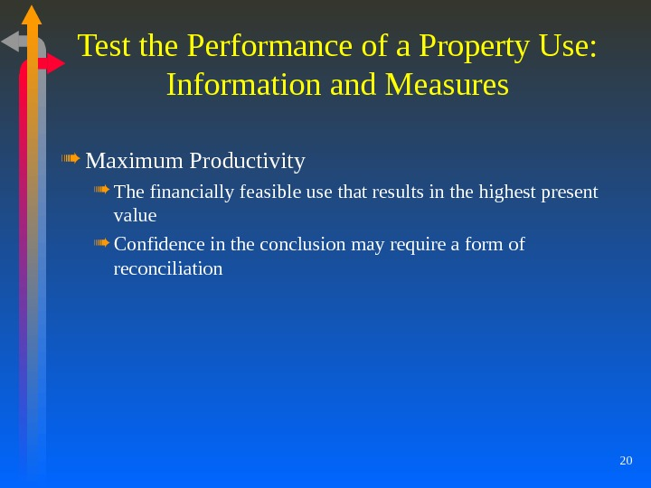 20 Test the Performance of a Property Use: Information and Measures Maximum Productivity The financially feasible