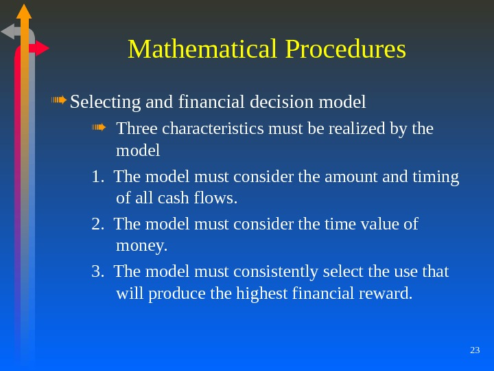 23 Mathematical Procedures Selecting and financial decision model Three characteristics must be realized by the model