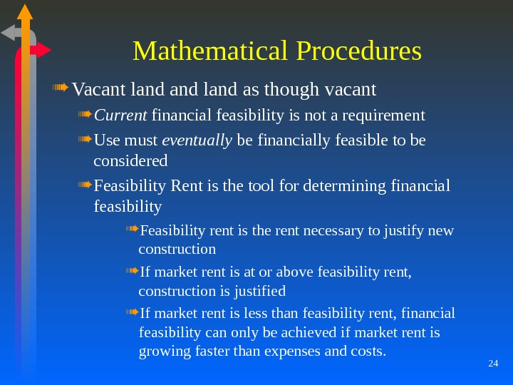 24 Mathematical Procedures Vacant land as though vacant Current financial feasibility is not a requirement Use