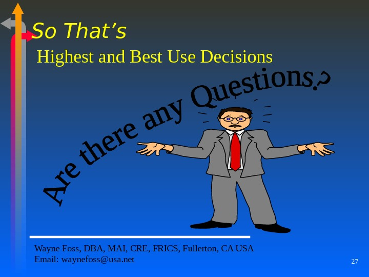 27 So That's  Highest and Best Use Decisions Wayne Foss, DBA, MAI, CRE, FRICS, Fullerton,