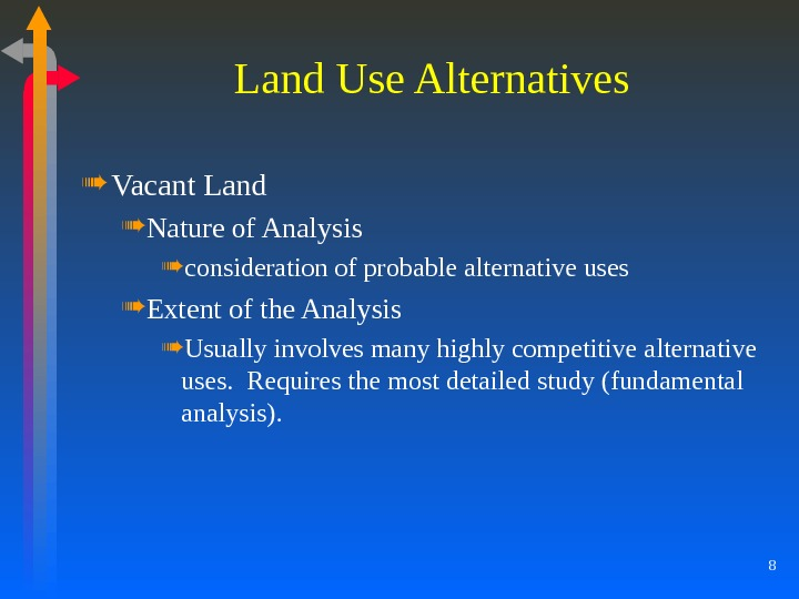 8 Land Use Alternatives Vacant Land Nature of Analysis consideration of probable alternative uses Extent of