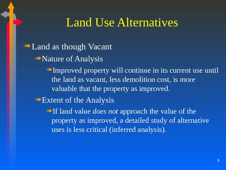 9 Land Use Alternatives Land as though Vacant Nature of Analysis Improved property will continue in