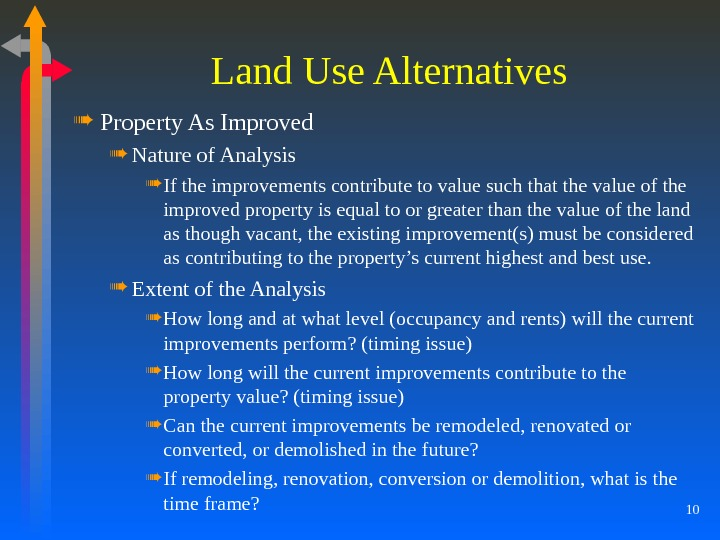 10 Land Use Alternatives Property As Improved Nature of Analysis If the improvements contribute to value
