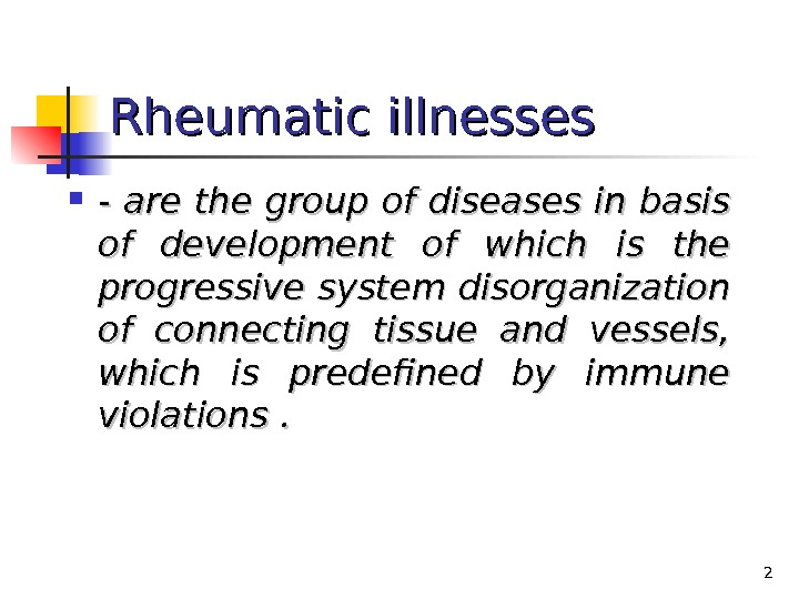2 Rheumatic illnesses  --  are the group of diseases in basis of development of