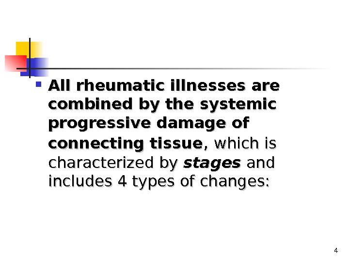 4 All rheumatic illnesses are combined by the systemic progressive damage of connecting tissue , ,