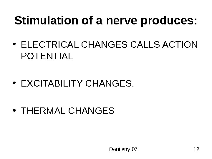 Dentistry 07 12 Stimulation of a nerve produces:  • ELECTRICAL CHANGES CALLS ACTION POTENTIAL