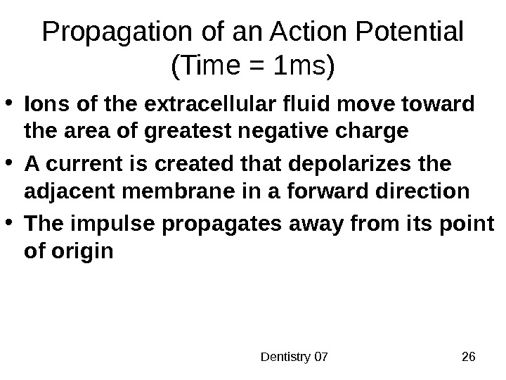 Dentistry 07 26 Propagation of an Action Potential (Time = 1 ms) • Ions of