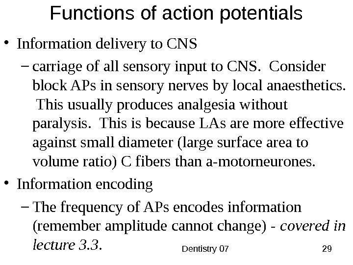 Dentistry 07 29 Functions of action potentials • Information delivery to CNS – carriage of