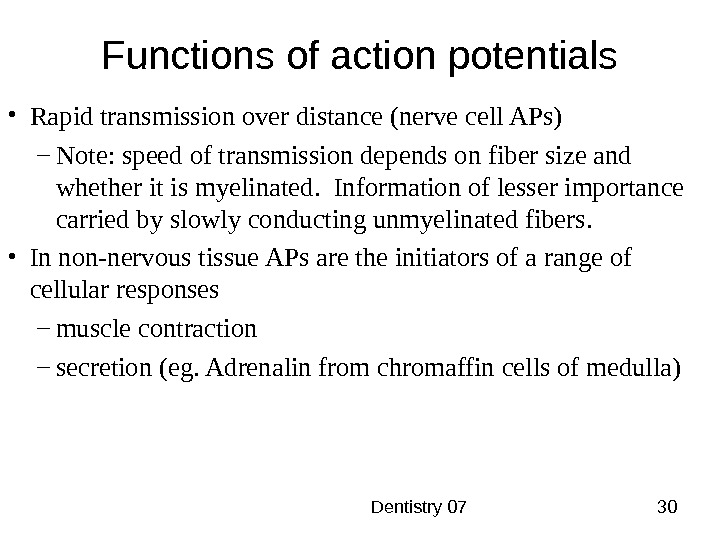 Dentistry 07 30 Functions of action potentials • Rapid transmission over distance (nerve cell APs)