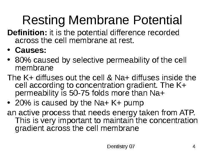 Dentistry 07 4 Resting Membrane Potential Definition:  it is the potential difference recorded across
