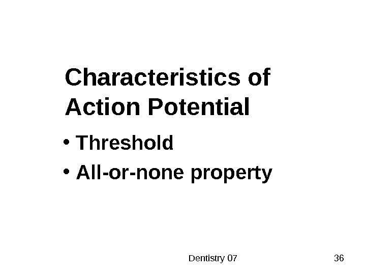 Dentistry 07 36 Characteristics of Action Potential • Threshold • All - or - none