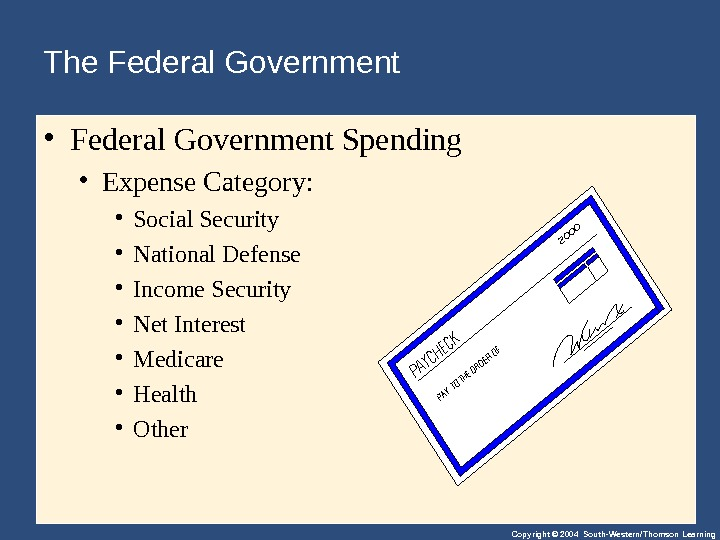 Copyright © 2004 South-Western/Thomson Learning. The Federal Government  • Federal. Government. Spending • Expense. Category:
