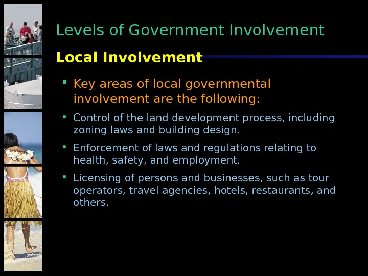 Key areas of local governmental involvement are the following:  Control of the land development