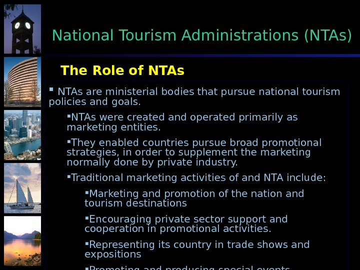 The Role of NTAs are ministerial bodies that pursue national tourism policies and goals.  NTAs