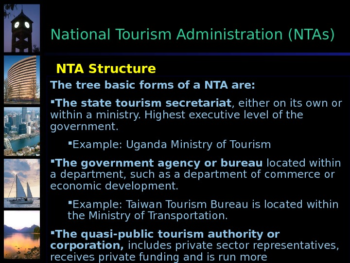 The tree basic forms of a NTA are:  The state tourism secretariat , either on