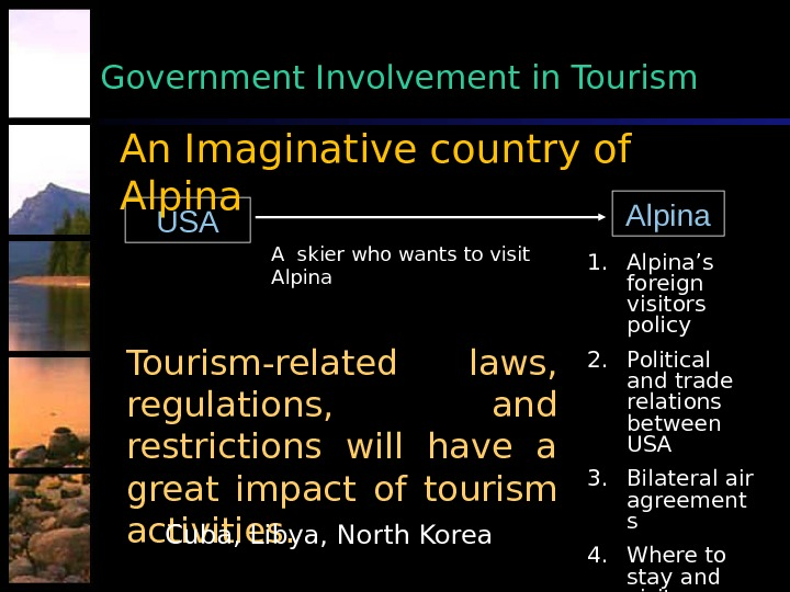 Government Involvement in Tourism Alpina USA A skier who wants to visit Alpina 1. Alpina's