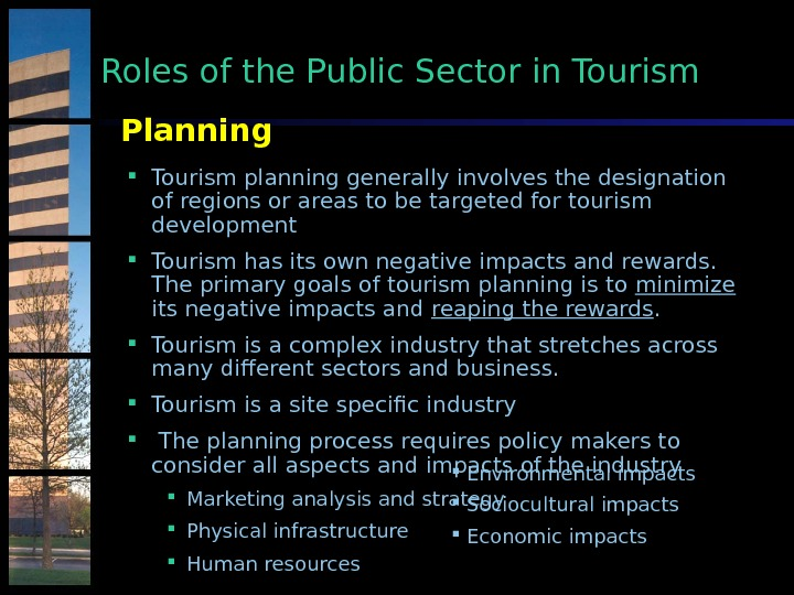 Planning Tourism planning generally involves the designation of regions or areas to be targeted for tourism