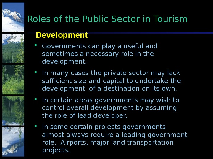 Development. Roles of the Public Sector in Tourism Governments can play a useful and sometimes a