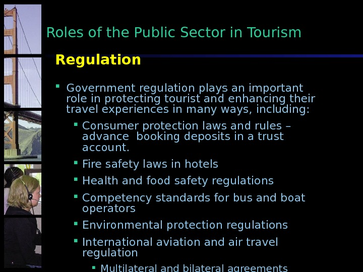 Regulation Government regulation plays an important role in protecting tourist and enhancing their travel experiences in