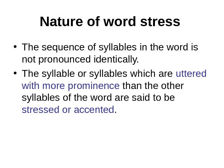 Nature of word stress  • The sequence of syllables in the word is