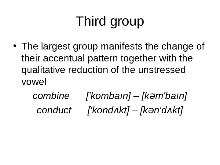 Third group • The largest group manifests the change of their accentual pattern together
