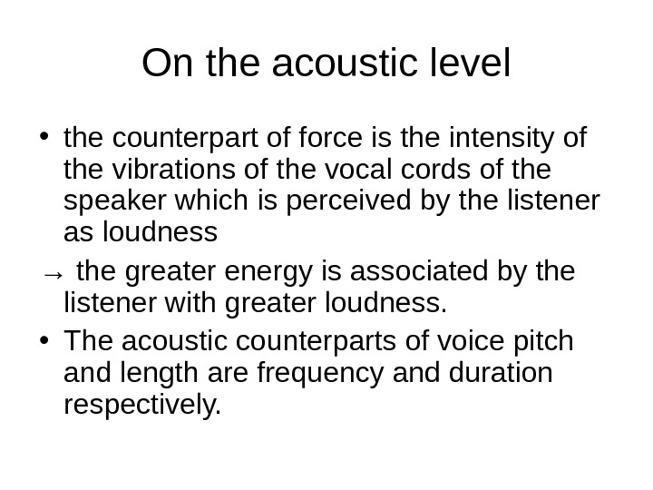 On the acoustic level • the counterpart of force is the intensity of the