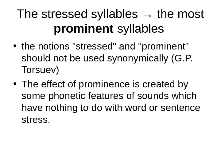 The stressed syllables → the most prominent syllables  • the notions stressed and
