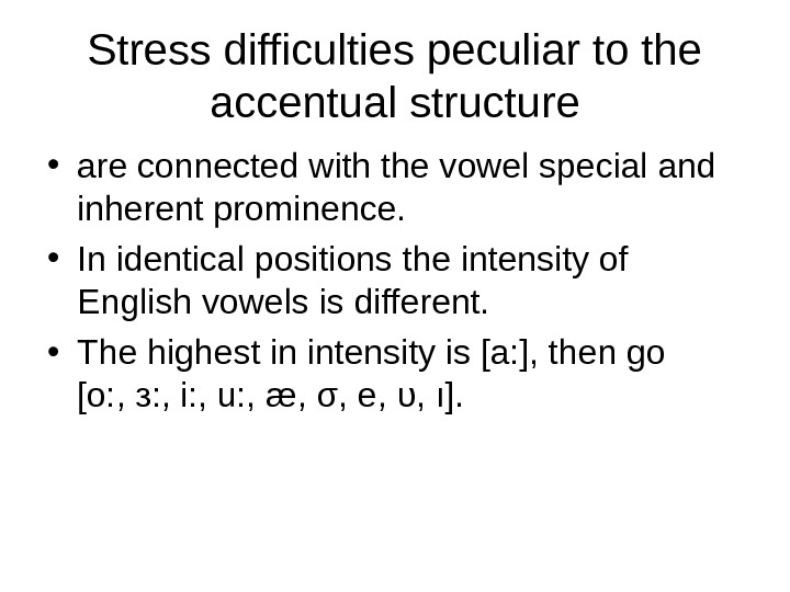 Stress difficulties peculiar to the accentual structure • are connected with the vowel special