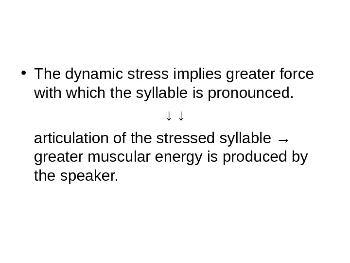 • The dynamic stress implies greater force with which the syllable is pronounced.