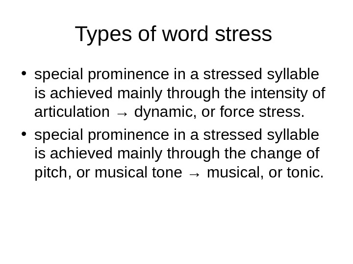 Types of word stress  • special prominence in a stressed syllable is achieved