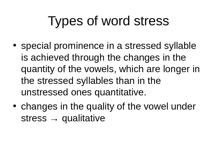 Types of word stress • special prominence in a stressed syllable is achieved through