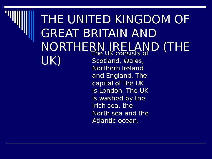 THE UNITED KINGDOM OF GREAT BRITAIN AND NORTHERN IRELAND (THE UK) The UK consists
