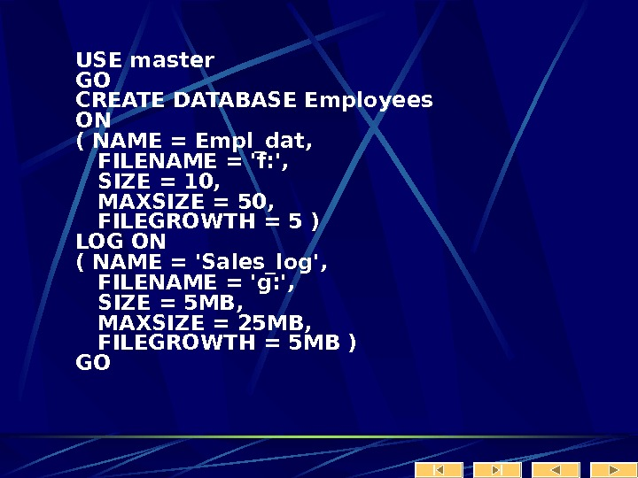 USE master GO CREATE DATABASE Employees ON ( NAME = Empl_dat, FILENAME = 'f: