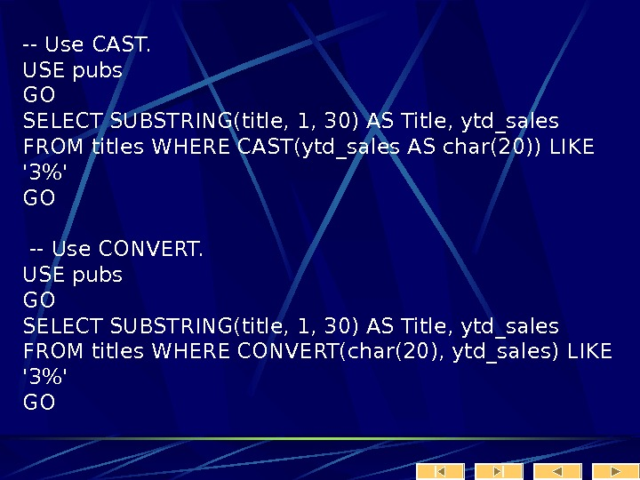 -- Use CAST.  USE pubs GO SELECT SUBSTRING(title, 1, 30) AS Title, ytd_sales