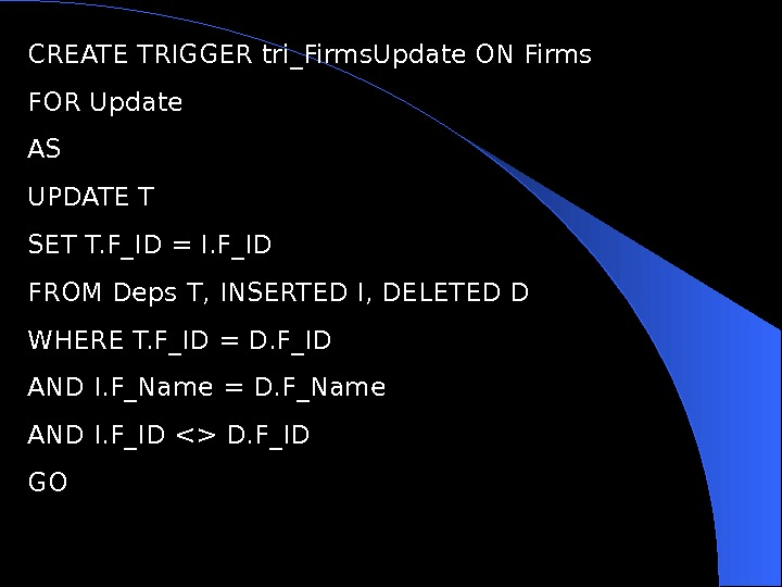 CREATE TRIGGER tri_Firms. Update ON Firms FOR Update AS UPDATE T SET T. F_ID =