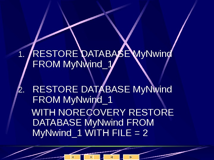 1. RESTORE DATABASE My. Nwind FROM My. Nwind_1 2. RESTORE DATABASE My. Nwind FROM