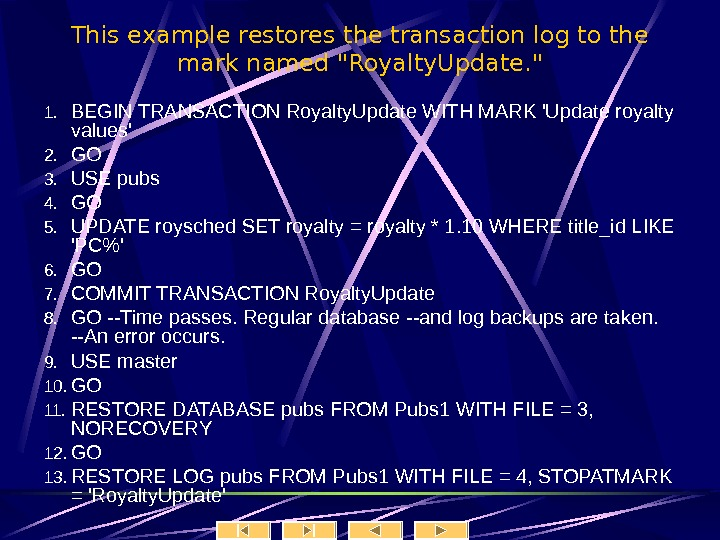 This example restores the transaction log to the mark named Royalty. Update.  1.