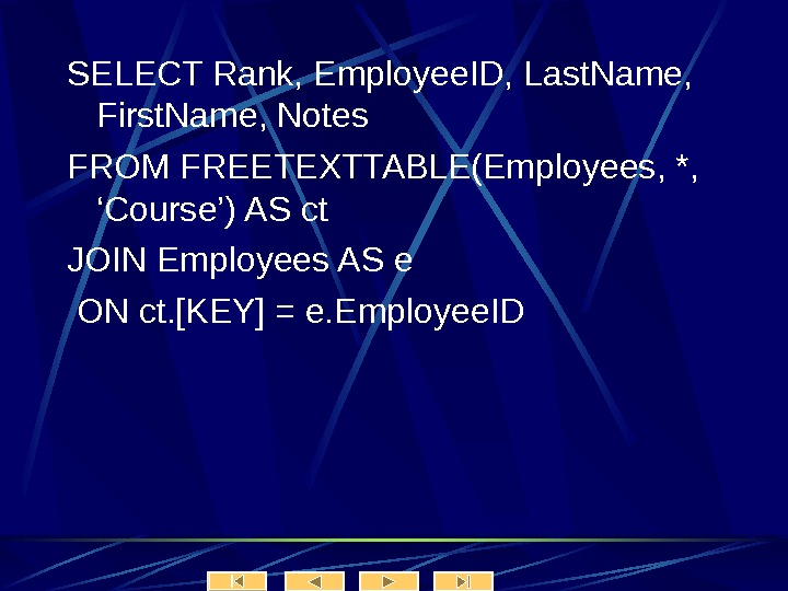 SELECT Rank, Employee. ID, Last. Name,  First. Name, Notes FROM FREETEXTTABLE(Employees, *,
