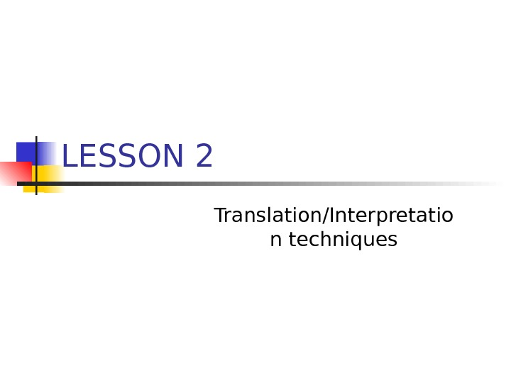 LESSON 2 Translation/Interpretatio n techniques