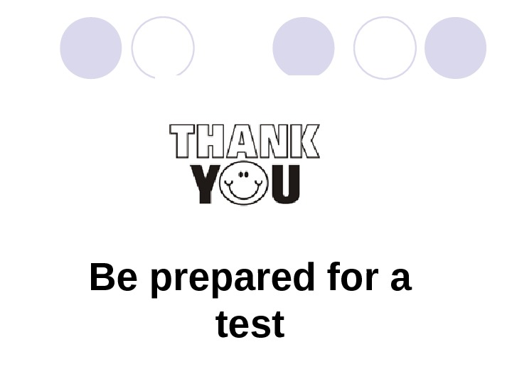 Be prepared for a test