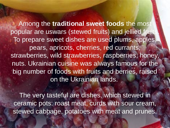 Among the traditional sweet foods the most popular are uswars (stewed fruits) and jellied