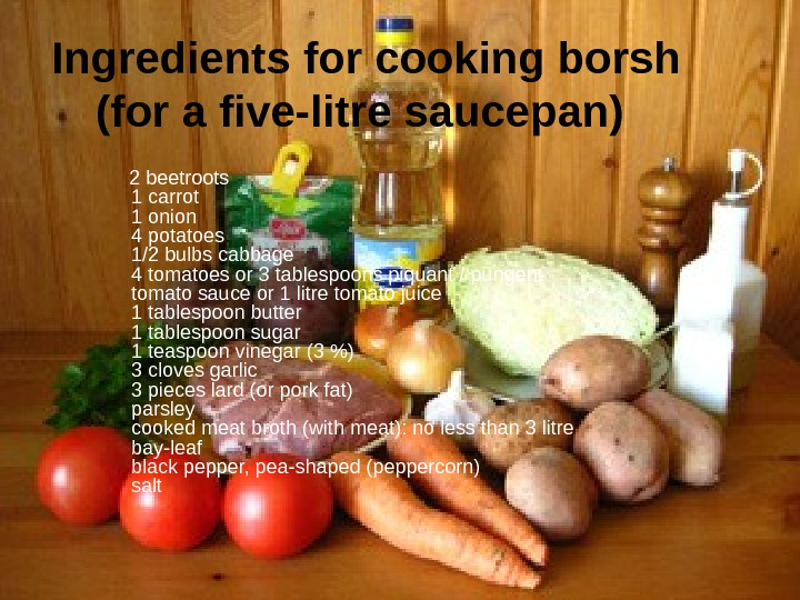 Ingredients  for cooking borsh (for a five-litre saucepan)  2 beetroots 1 carrot 1