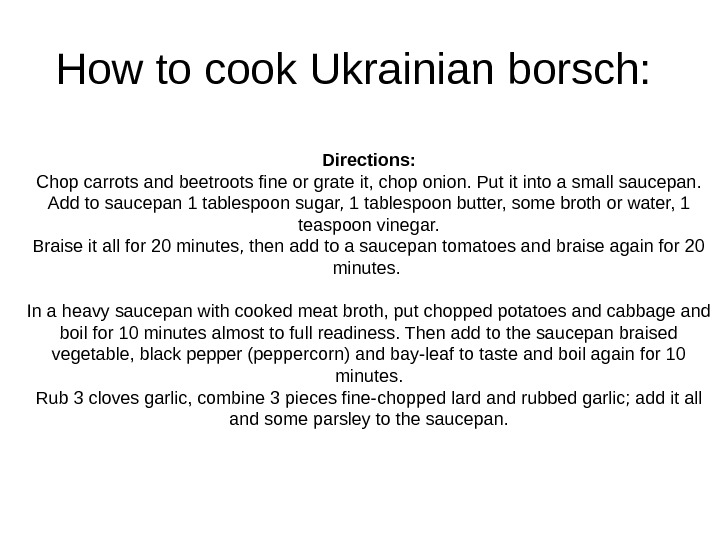 How to cook Ukrainian borsch:  Directions: Chop carrots and beetroots fine or grate