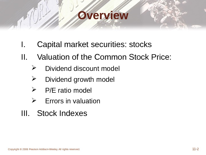 Copyright © 2006 Pearson Addison-Wesley. All rights reserved. 11 - 2 Overview I. Capital market securities: