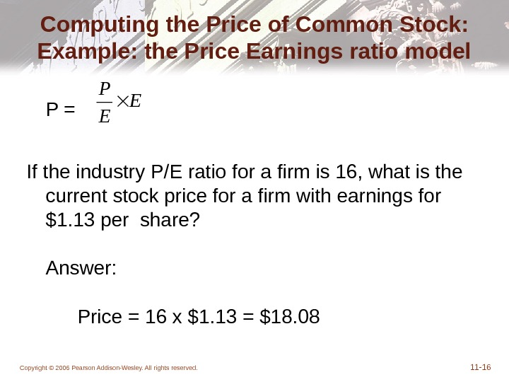 Copyright © 2006 Pearson Addison-Wesley. All rights reserved. 11 - 16 Computing the Price of Common