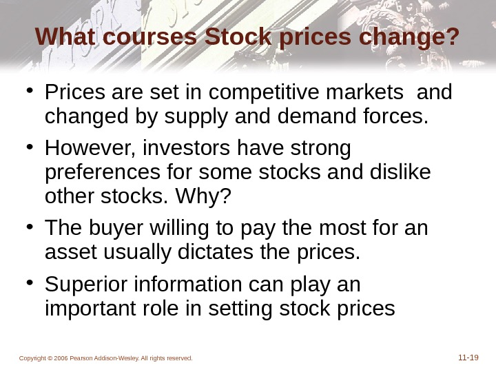 Copyright © 2006 Pearson Addison-Wesley. All rights reserved. 11 - 19 What courses Stock prices change?