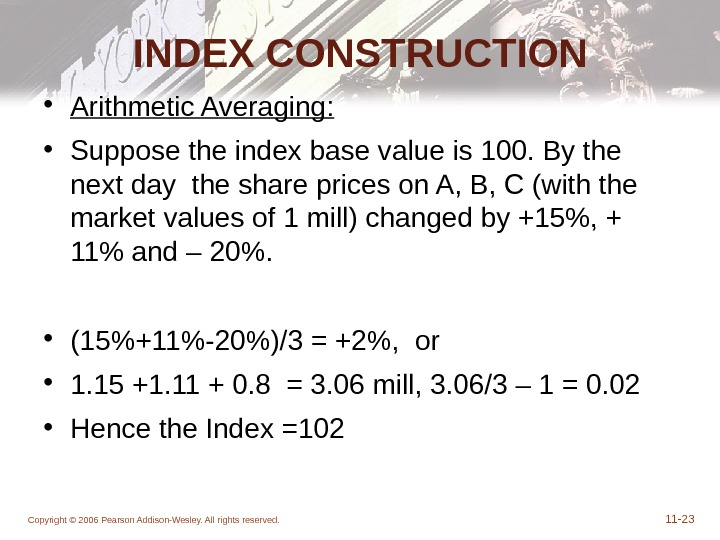 Copyright © 2006 Pearson Addison-Wesley. All rights reserved. 11 - 23 INDEX CONSTRUCTION • Arithmetic Averaging:
